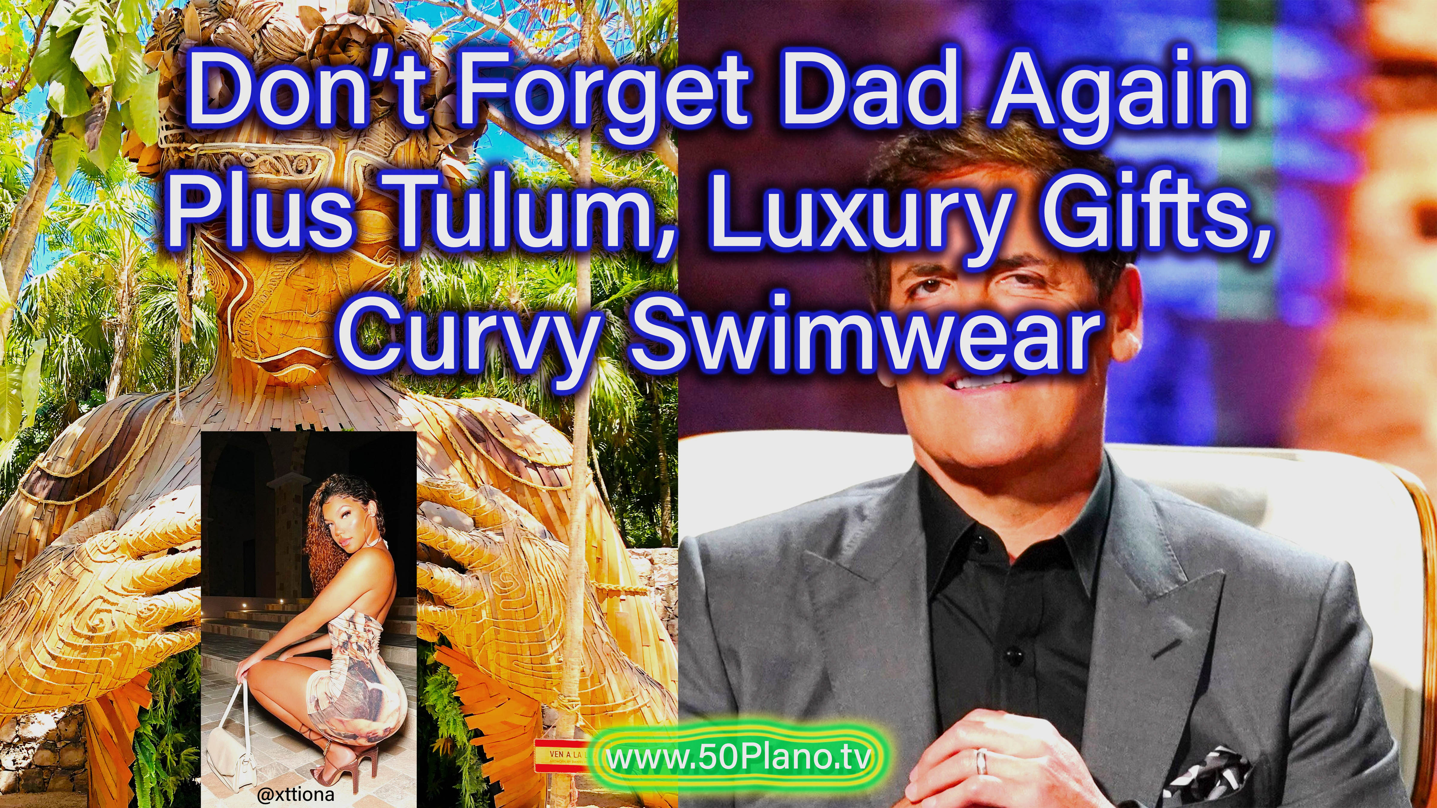 Don't Forget Dad Again!! Plus Tulum, Curvy Swimwear, and more…